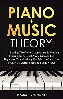 Piano + Music Theory: Start Playing The Piano, Songwriting & Reading Music Theory Right Away. Lessons For Beginners Or Refreshing The Advanced Via This ... (Chords, Intervals, Scales, Songwriting) by [Tommy Swindali]