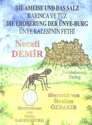 Die Ameise und das Salz & Die Eroberung der Ünye-Burg: Zwei türkische Sagen, geschrieben für Kinder in türkisch und deutsch (Sagen für Kinder aus der ... Sagen in deutscher und türkischer Sprache)