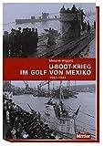U-Boot-Krieg im Golf von Mexiko 1942-1943 - Melanie Wiggins