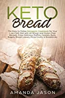 Keto Bread: The Easy to Follow Ketogenic Cookbook for Your Low-Carb Diet with 40 Wheat and Gluten-Free Recipes. Enjoy Delicious Muffins, Cookies, Buns, Bagels, Bread Loaves, Pizza Crusts, & Breadsticks
