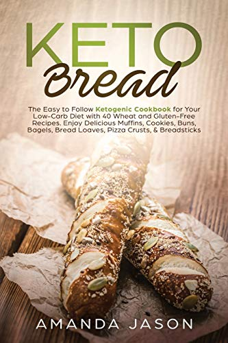 Keto Bread: The Easy to Follow Ketogenic Cookbook for Your Low-Carb Diet with 40 Wheat and Gluten-Free Recipes. Enjoy Delicious Muffins, Cookies, ... Bread Loaves, Pizza Crusts, & Breadsticks