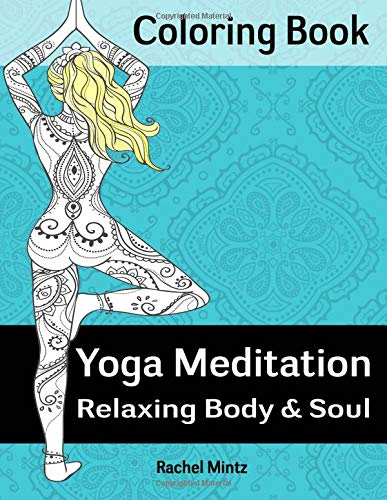 Yoga Meditation - Relaxing Body & Soul Coloring Book: Color 30 Designs of Women Doing Yoga - For Teenagers & Adults