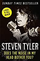 Does the Noise in My Head Bother You?: The Autobiography. Steven Tyler with David Dalton