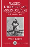 Walking, Literature, and English Culture: The Origins and Uses of Peripatetic in the Nineteenth Century (Clarendon Paperbacks) - Anne D. Wallace