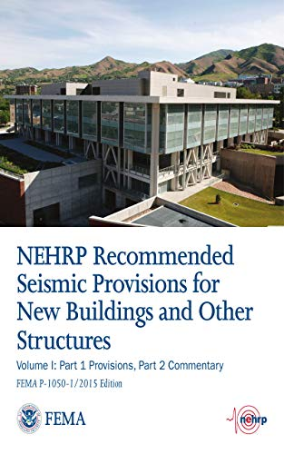 NEHRP Recommended Seismic Provisions for New Buildings and Other Structures Volume I: Part 1 Provisions, Part 2 Commentary FEMA P-1050-1/2015 Edition (English Edition)