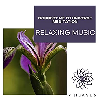 Connect Me To Universe Meditation - Relaxing Music