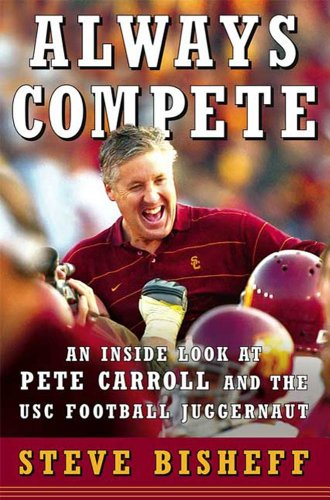 Always Compete: An Inside Look at Pete Carroll and the USC Football Juggernaut (English Edition)