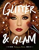 Glitter and Glam: Dazzling Makeup Tips for Date Night, Club Night, and Beyond by Melanie Mills (2013-09-03)