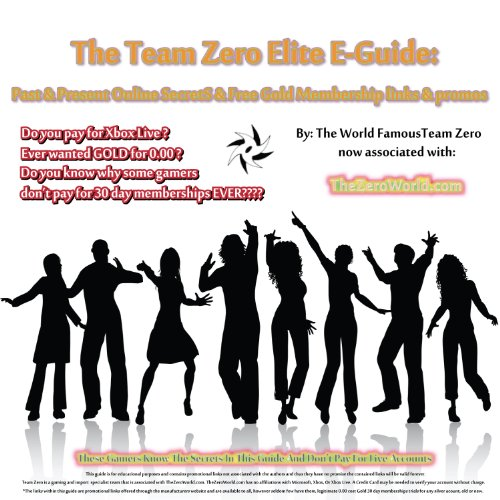 Team Zero Elite E-Guide: The Past & Current Secrets of Gaming & Free Live Memberships: The Past & Current Secrets of Gaming & Free Live Memberships (English Edition)