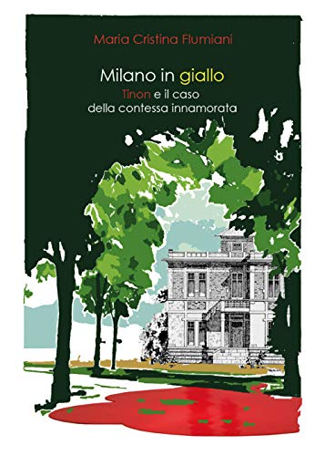 Milano in giallo. Il commissario Tinon e il caso della contessa innamorata