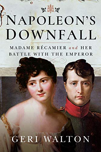 Napoleon's Downfall: Madame Récamier and Her Battle with the Emperor (English Edition)