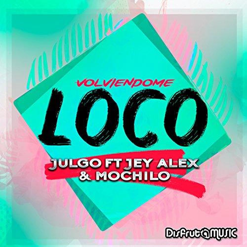 Volviendome Loco (feat. Jey Alex, Mochilo)