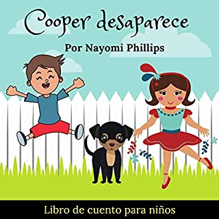 Cuentos para niños en español: Cooper Desaparece [Stories for Children in Spanish: Cooper Disappears]                   By:                                                                                                                                 Nayomi Phillips                               Narrated by:                                                                                                                                 Iraima Anddrade                      Length: 14 mins     2 ratings     Overall 5.0