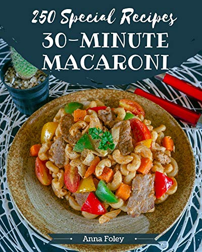 250 Special 30-Minute Macaroni Recipes: Best 30-Minute Macaroni Cookbook for Dummies (English Edition)