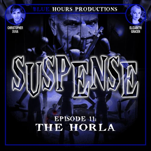 SUSPENSE, Episode 11: The Horla                   By:                                                                                                                                 John C. Alsedek,                                                                                        Dana Perry-Hayes                               Narrated by:                                                                                                                                 Christopher Duva,                                                                                        Elizabeth Gracen                      Length: 29 mins     8 ratings     Overall 4.1