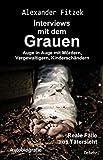 Auge in Auge mit Mördern, Vergewaltigern, Kinderschändern – Interviews mit dem Grauen – Reale Fälle aus Tätersicht - Autobiografie - Alexander Fitzek