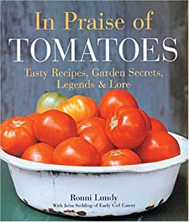 In Praise of Tomatoes: Tasty Recipes, Garden Secrets, Legends and Lore
