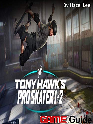 Tony Hawk's Pro Skater 1 + 2 Game Guide (English Edition)