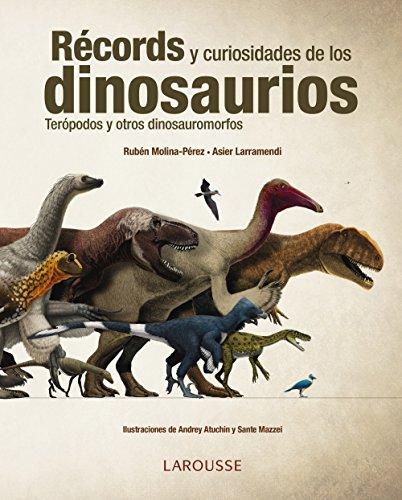 Récords y curiosidades de los dinosaurios (Larousse - Libros Ilustrados/ Prácticos - Arte Y Cultura)