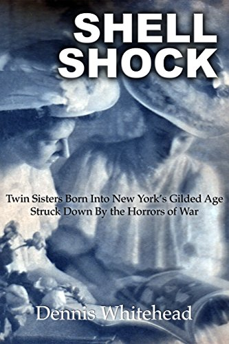 Shell Shock: Twin Sisters Born Into New York's Gilded Age Struck Down by the Horrors of War (Kindle Paperwhite Version) (English Edition)