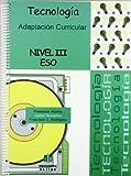 Tecnología: Nivel III. Adaptación curricular (ADAPTACIONES CURRICULARES PARA ESO)