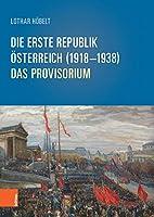 Die Erste Republik Osterreich 1918-1938: Das Provisorium (Schriftenreihe D. Forschungsinstituts F. Politisch-historische Studien)