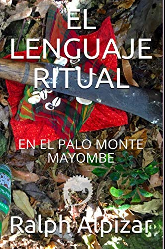 EL LENGUAJE RITUAL: EN EL PALO MONTE MAYOMBE (Colección Maiombe)