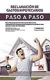 Reclamación de gastos hipotecarios. Paso a paso: Recorrido jurisprudencial sobre gastos hipotecarios. Procedimiento de actuación antes y después de la ... en vigor de la Ley 5/2019, de 15 de marzo