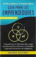 Inteligencia Financiera: Guía Para Los Emprendedores: Conviertete en Maestro del Juego del Dinero Para Construir Verdadera Libertad Financiera en Negocios Volumen 2: Estados Financieros