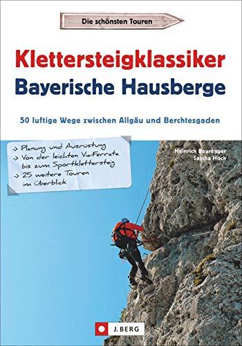 Klettersteigklassiker Bayerische Hausberge. 50 luftige Wege zwischen Allgäu und Berchtesgaden. Mit detaillierten Steigbeschreibungen, Piktogrammen, Routenkarte und Hüttenübersicht.