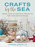 Crafts by the Sea: More Than 30 Creative...