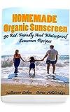 Homemade Organic Sunscreen: 90 Kid-Friendly And Waterproof Sunscreen Recipes