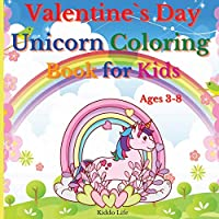 Valentine`s Day Unicorn Coloring Book for Kids Ages 3-8: Amazing Valentine`s Day Coloring Book with Cute Unicorn Designs for Kids Age 3-8 30 Fun Coloring Pages for Kids and Toddlers