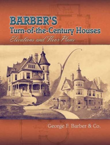 Compare Textbook Prices for Barber's Turn-of-the-Century Houses: Elevations and Floor Plans Dover Architecture 3rd Edition ISBN 9780486465272 by Barber, George F.