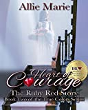 Heart of Courage: The Red Ruby Story (True Colors Book 2)