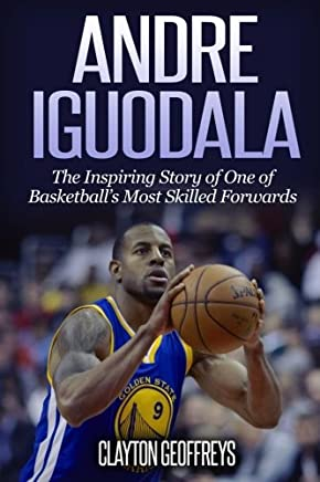 Andre Iguodala: The Inspiring Story of One of Basketball's Most Skilled Forwards (Basketball Biography Books)