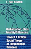 Globalization, State, Identity/Difference: Toward a Critical Social Theory of International Relations