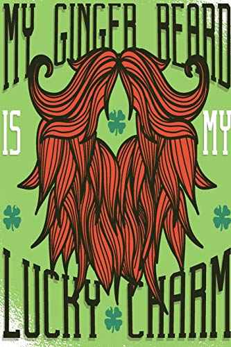 My Ginger Beard is my Lucky Charm: This Beard is fueled by Whiskey - unlined blank Notebook Perfect Unique Gift Idea Composition Book to write in for Ginger Mens Present under 10