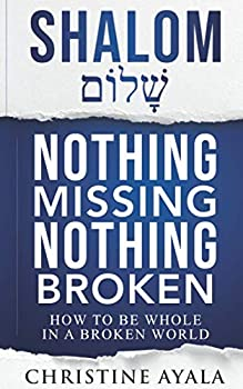 Paperback Shalom - Nothing Missing, Nothing Broken: How to Be Whole in a Broken World Book