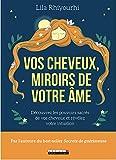 Vos cheveux, miroirs de votre âme
