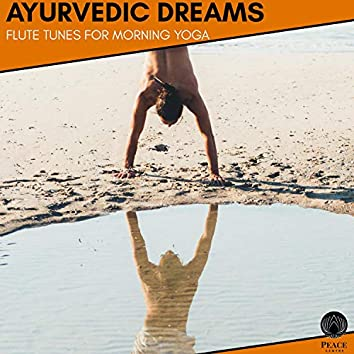 Ayurvedic Dreams - Flute Tunes For Morning Yoga