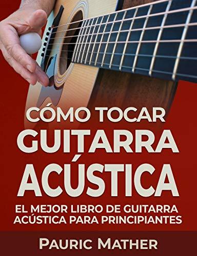 Cómo Tocar Guitarra Acu�stica: El Mejor Libro De Guitarra