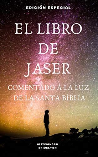 EL LIBRO DE JASER COMENTADO A LA LUZ DE LA SANTA BÍBLIA