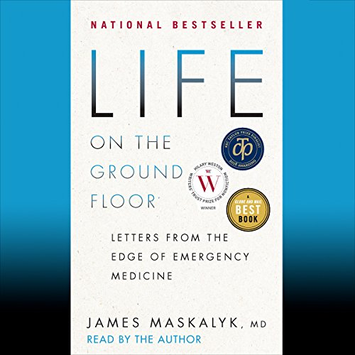 Life on the Ground Floor     Letters from the Edge of Emergency Medicine              By:                                                                                                                                 Dr. James Maskalyk                               Narrated by:                                                                                                                                 Dr. James Maskalyk                      Length: 5 hrs and 57 mins     13 ratings     Overall 3.9