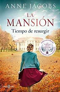 Tiempo de resurgir: La mansión par Anne Jacobs