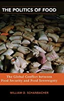 The Politics of Food: The Global Conflict Between Food Security and Food Sovereignty (Praeger Security International)