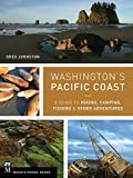 Washington s Pacific Coast: A Guide to Hiking, Camping, Fishing & Other Adventures