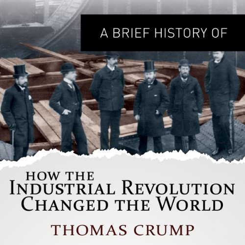 A Brief History of How the Industrial Revolution Changed the World audiobook cover art