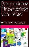 Das moderne Kinderlexikon von heute: Modernes Kinderlexikon von heute