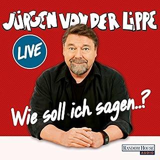 Wie soll ich sagen...                   Autor:                                                                                                                                 Jürgen von der Lippe                               Sprecher:                                                                                                                                 Jürgen von der Lippe                      Spieldauer: 1 Std. und 55 Min.     1.390 Bewertungen     Gesamt 4,6